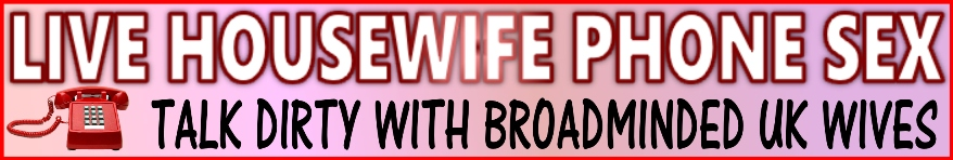 British housewife phone sex chatlines
